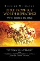 BIBLE PROPHECY WORTH REPEATING! ebook by Bernice M. Mason