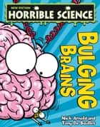 Horrible Science: Bulging Brains ebook by Nick Arnold