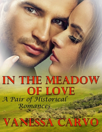 In the Meadow of Love: A Pair of Historical Romances ebook by Vanessa Carvo