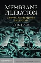 Membrane Filtration ebook by Greg Foley