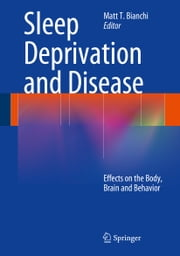 Sleep Deprivation and Disease - Effects on the Body, Brain and Behavior ebook by Matt T. Bianchi