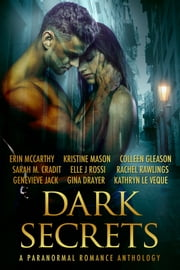 Dark Secrets: A Paranormal Romance Anthology ebook by Colleen Gleason,Erin McCarthy,Kristine Mason,Sarah M. Cradit,Elle J. Rossi,Rachel Rawlings,Gina Drayer,Genevieve Jack,Kathryn Le Veque