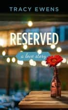 Reserved - A Love Story ebook by Tracy Ewens