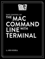 Take Control of the Mac Command Line with Terminal ebook by Joe Kissell