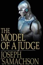 The Model of a Judge ebook by Joseph Samachson