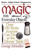 Magic with Everyday Objects ebook by George Schindler