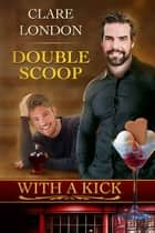 Double Scoop: With A Kick #8 ebook by Clare London