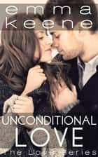 Unconditional Love - The Love Series, #8 ebook by Emma Keene