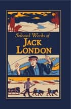Selected Works of Jack London ebook by