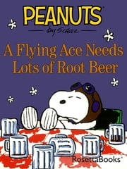 A Flying Ace Needs Lots of Root Beer ebook by Charles Schulz