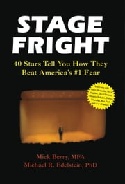 Stage Fright - 40 Stars Tell You How They Beat America's #1 Fear ebook by Mick Berry, Michael Edelstein