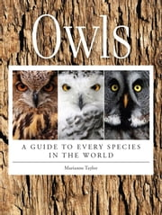 Owls - A Guide to Every Species in the World ebook by Marianne Taylor