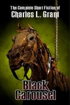 The Black Carousel ebook by Charles L. Grant