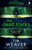 The Dead Tracks - Megan is missing . . . in this HEART-STOPPING THRILLER ebook by Tim Weaver