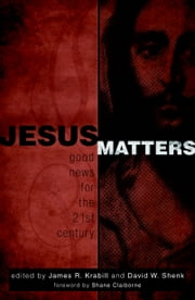 Jesus Matters - Good News for the Twenty-First Century ebook by James Krabill,David W  Shenk