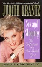 Sex and Shopping: The Confessions of a Nice Jewish Girl - An Autobiography ebook by Judith Krantz
