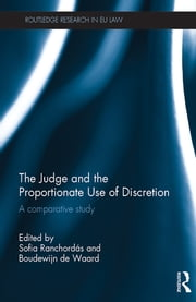 The Judge and the Proportionate Use of Discretion - A Comparative Administrative Law Study ebook by Sofia Ranchordás,Boudewijn de Waard