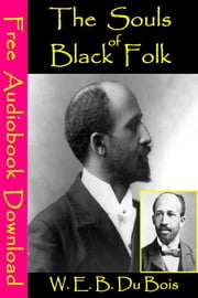 The Souls of Black Folk - [ Free Audiobooks Download ] ebook by W. E. B. Du Bois