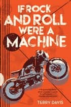 If Rock and Roll Were a Machine ebook by Terry Davis