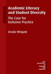 Academic Literacy and Student Diversity - The Case for Inclusive Practice ebook by Ursula Wingate