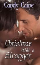 Christmas with a Stranger ebook by Candy Caine