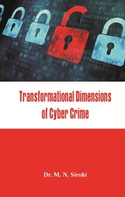 Transformational Dimensions of Cyber Crime ebook by Dr M N Sirohi