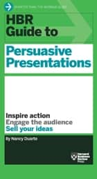 HBR Guide to Persuasive Presentations ebook by Nancy Duarte