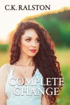 Complete Change ebook by C.K. Ralston