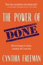 The Power of Done: Effective Strategies for Coaches, Consultants, and C-Level Execs eBook by Cynthia Freeman