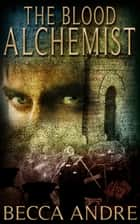 The Blood Alchemist (The Final Formula Series, Book 2) ebook by Becca Andre