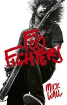 Foo Fighters ebook by Mick Wall