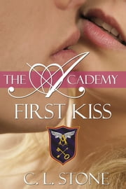 The Academy - First Kiss - The Ghost Bird Series #10 eBook by C. L. Stone