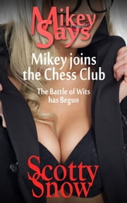 Mikey Says: Mikey Joins the Chess Club ebook by Scotty Snow