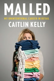 Malled - My Unintentional Career in Retail ebook by Caitlin Kelly