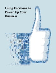 Using Facebook to Power Up Your Business ebook by V.T.