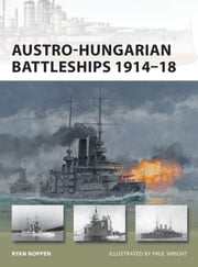 Austro-Hungarian Battleships 1914–18 ebook by Ryan K. Noppen