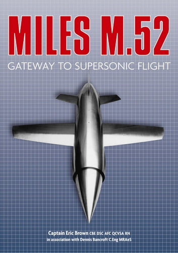 Miles M.52 - Gateway to Supersonic Flight ebook by Captain Eric Brown,Dennis Bancroft
