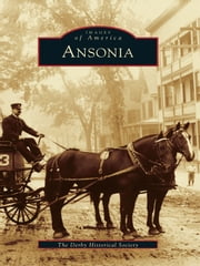 Ansonia ebook by The Derby Historical Society