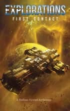 Explorations: First Contact - Explorations eBook by Nick Bailey, Peter Cawdron, Josh Hayes,...