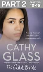The Child Bride: Part 2 of 3 ebook by Cathy Glass