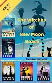 The Witches Of New Moon Beach Boxed Set ebook by Meriam Wilhelm