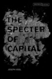 The Specter of Capital ebook by Joseph Vogl