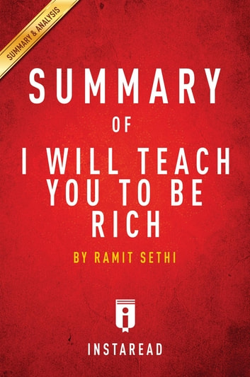 Summary of I Will Teach You To Be Rich - by Ramit Sethi | Includes Analysis ebook by Instaread Summaries