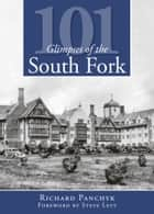101 Glimpses of the South Fork ebook by Richard Panchyk, Steve Levy