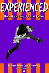 EXPERIENCED: Rock Music Tales of Fact & Fiction ebook by Roland Goity