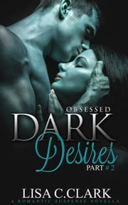 Dark Desires Part # 2 (Obsessed ) ebook by Lisa C.Clark