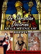 On Christian Doctrine (De Doctrina Christiana) (Mobi Classics) ebook by Augustine of Hippo, Rev. Professor J. F. Shaw (Translator)