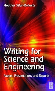Writing for Science and Engineering: Papers, Presentations and Reports: Papers, Presentations and Reports ebook by Silyn-Roberts, Heather