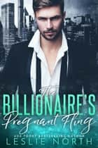 The Billionaire's Pregnant Fling - Jameson Brothers, #2 ebook by Leslie North
