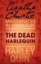 The Dead Harlequin: An Agatha Christie Short Story ebook by
